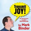 Book Review: Mark Binder's Transmit Joy!