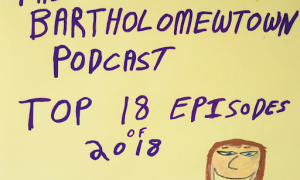The Bartholomewtown Podcast Top 18 Episodes of 2018
